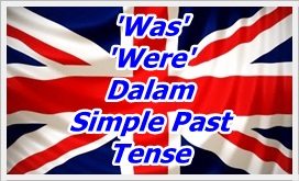 Penggunaan Was dan Were (to be) Dalam Simple Past Tense